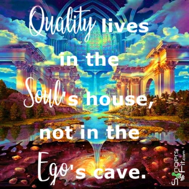 Quality lives in the Soul's house